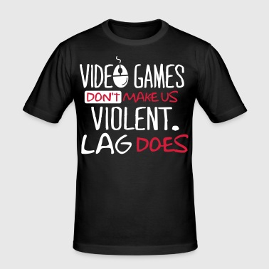 Video Games don't make us violent. Lag does! - T-shirt près du corps Homme