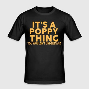 IT'S A POPPY THING... - Men's Slim Fit T-Shirt
