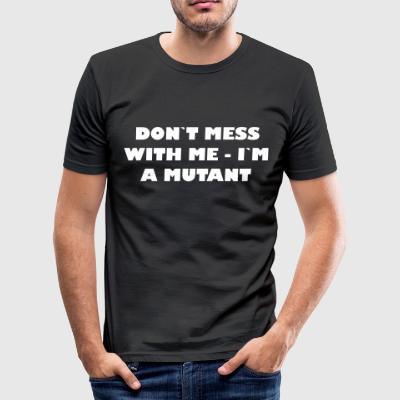 Dont mess with me - Im a Mutant - Men's Slim Fit T-Shirt