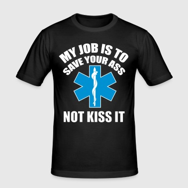 My job is to save your ass not kiss it - Paramedic - T-shirt près du corps Homme