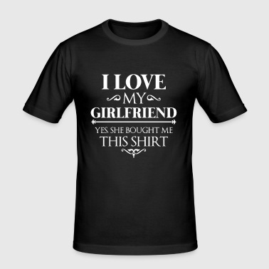 I love my girlfriend yes she bought me this shirt - Männer Slim Fit T-Shirt