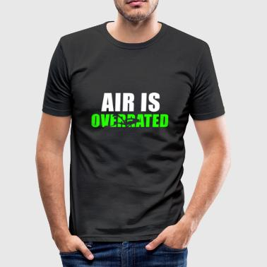 Air is overrated - Men's Slim Fit T-Shirt