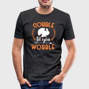Gobble til du wobble - Herre Slim Fit T-Shirt