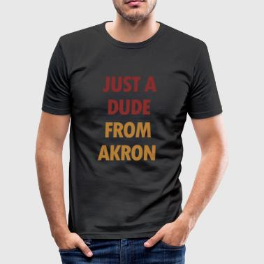 Just A dude From Akron - Men's Slim Fit T-Shirt