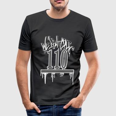 We dont call 110 - Männer Slim Fit T-Shirt