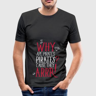 Why are pirates pirates? Cause They arrrrrr! - Men's Slim Fit T-Shirt