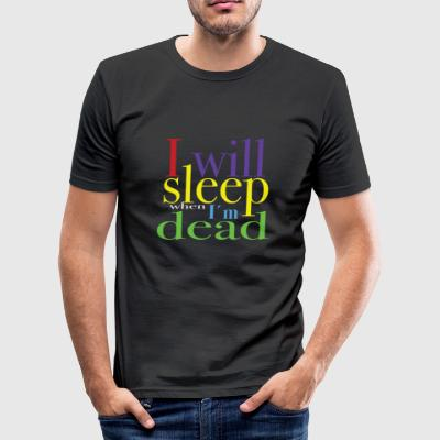 I want sleep when I'm dead. - Men's Slim Fit T-Shirt
