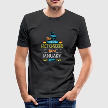 Best Fact Checkers are Born in January Gift Idea - Men's Slim Fit T-Shirt
