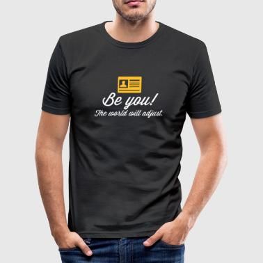 Be Yourself. The World Will Adjust! - Men's Slim Fit T-Shirt