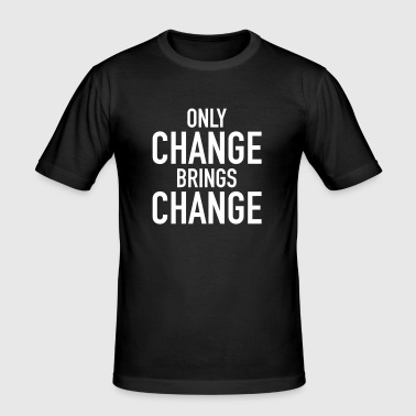 Only Change Brings Change - slim fit T-shirt