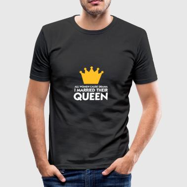 I Married A Drama Queen! - Men's Slim Fit T-Shirt