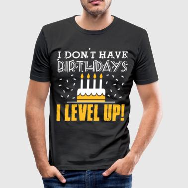 I don't have birthdays - I level up! - T-shirt près du corps Homme