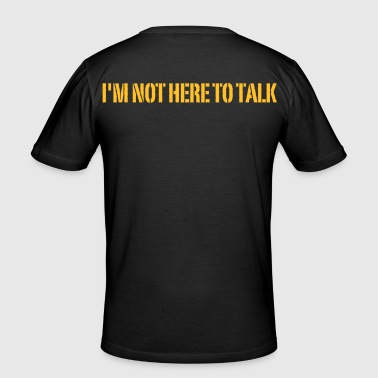 I'm Not Here To Talk - Men's Slim Fit T-Shirt