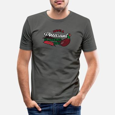 Hunting Have a Pheasant Plucking Day - Men's Slim Fit T-Shirt