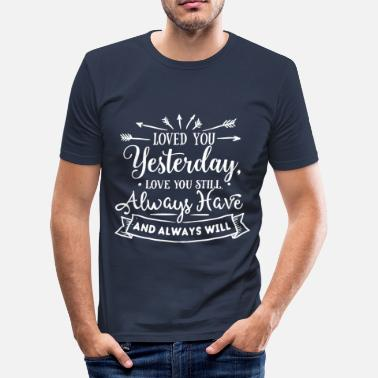 Love You Loved You Yesterday - Love You Still - Always Have - Men's Slim Fit T-Shirt