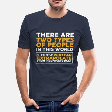 There Are Two Types Of People There Are Two Types Of People In This World - Men's Slim Fit T-Shirt