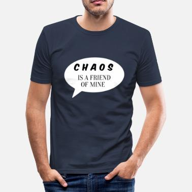 Quote Chaos Is A Friend Of Mine - Funny Cool Quote - Men's Slim Fit T-Shirt