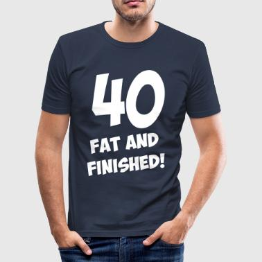 40, fat and finished! - Slim Fit T-skjorte for menn