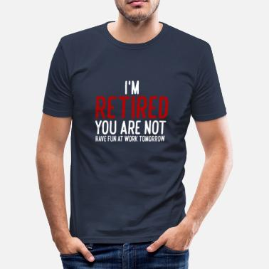 Schadenfroh I'm retired you are not have fun at work tomorrow - Männer Slim Fit T-Shirt