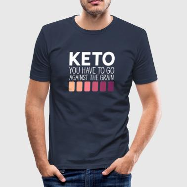 Keto Keto You Have To Go Against The Grain - Men's Slim Fit T-Shirt