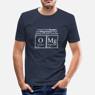 Oxygen Magnesium I heard that Oxygen and Magnesium were going out - Men's Slim Fit T-Shirt