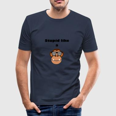 Stupid Monkey Stupid like a monkey - the gift idea - Men's Slim Fit T-Shirt