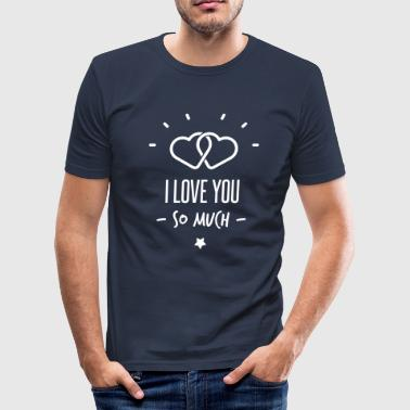 i love you so much - Männer Slim Fit T-Shirt