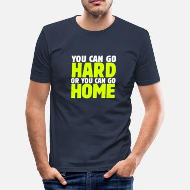 Or you can go hard or you can go home 2c - T-shirt moulant Homme