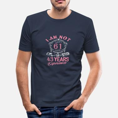 1958 I am not 61 I am 18 with 43 years experience - Men's Slim Fit T-Shirt