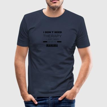 i dont need therapy i just need to go to MANAMA - Männer Slim Fit T-Shirt