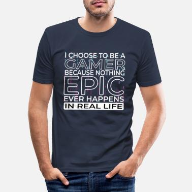 Epic Game Gamer Epic Real life - Männer Slim Fit T-Shirt