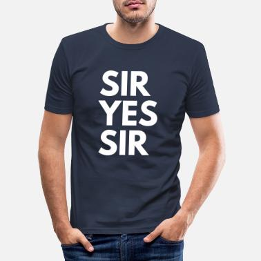 Sir sir yes sir - Männer Slim Fit T-Shirt