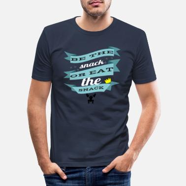 Snack be the snack or eat the snack - Men's Slim Fit T-Shirt