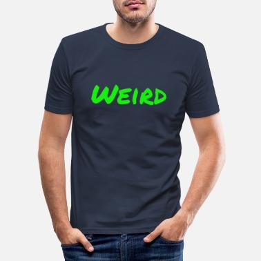 Weird weird - Men's Slim Fit T-Shirt