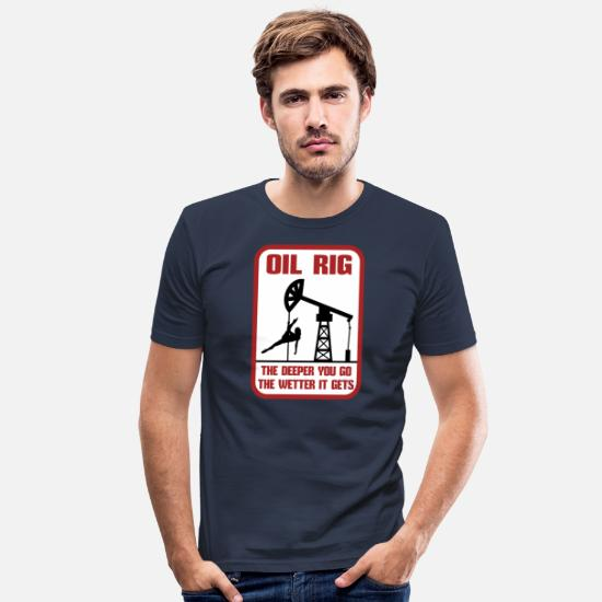 Worker T-Shirts - Oil Rig The Deeper You Go The Wetter It Gets Gift - Men's Slim Fit T-Shirt navy