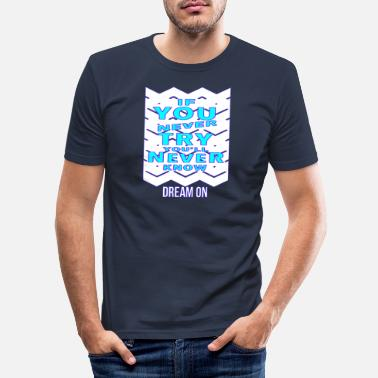 Traum If you never try you'll never know - Dream on! - Männer Slim Fit T-Shirt