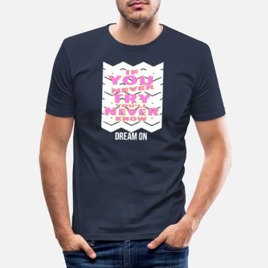 Schlicht If you never try you'll never know - Dream on! - Männer Slim Fit T-Shirt