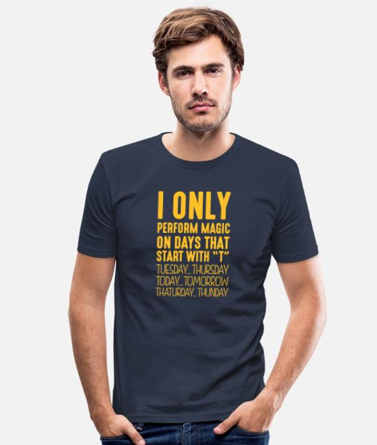 With T-Shirts - I only perform magic on days that start with T - Men's Slim Fit T-Shirt navy