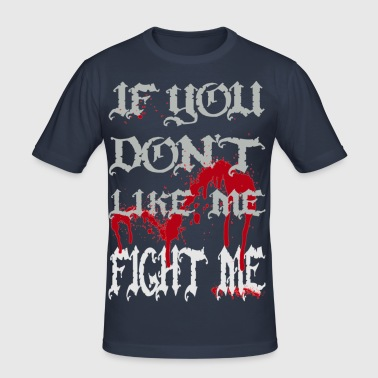 If you don't like me - FIGHT ME - Herre Slim Fit T-Shirt