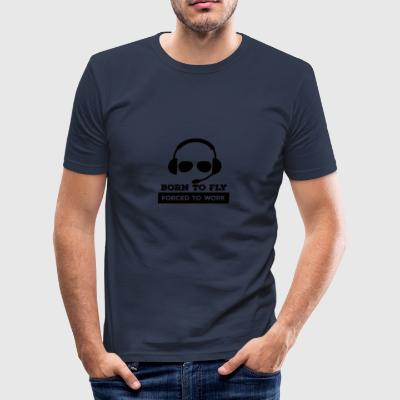 Pilot: Born to fly. Forced to work. - Männer Slim Fit T-Shirt