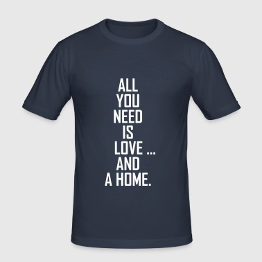 all you need - Männer Slim Fit T-Shirt