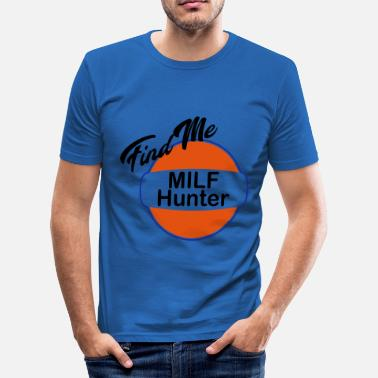 Milf Humor Find Me Milf Hunter vindt humor - slim fit T-shirt