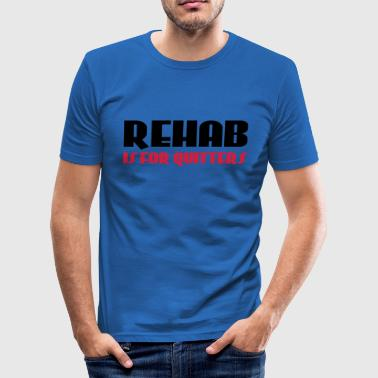 Rehab is for quitters - Men's Slim Fit T-Shirt