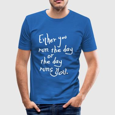The day runs you quotes - Men's Slim Fit T-Shirt