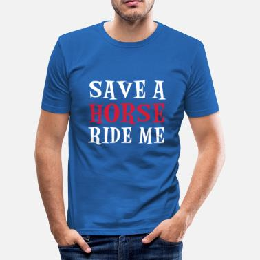 Horse Sex Save A Horse - Men's Slim Fit T-Shirt