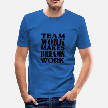 Worker Team work makes dreams work - T-shirt moulant Homme