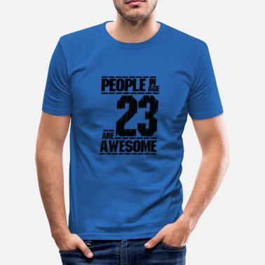 23 PEOPLE IN AGE 23 ARE AWESOME - Men's Slim Fit T-Shirt
