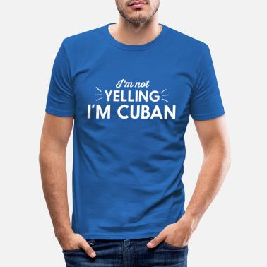 Im Not Yelling Im Cuban I'm Not Yelling I'm Cuban - Men's Slim Fit T-Shirt