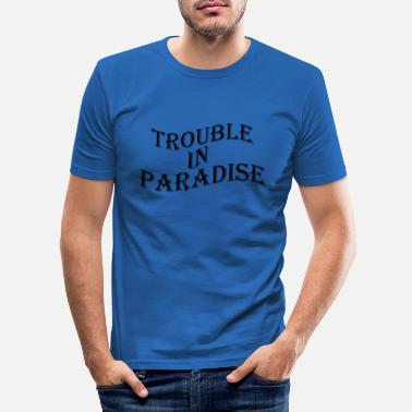 Fuck You TROUBLE IN PARADISE TUMBLR TSHIRT - Männer Slim Fit T-Shirt