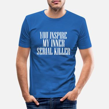 Individuell YOU INSPIRE MY INNER SERIAL KILLER TUMBLR TSHIRT - Männer Slim Fit T-Shirt